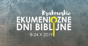 Krakowskie Ekumeniczne Dni Biblijne – 8-24.10.2019